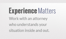 Work with an attorney who understands your situation inside and out.