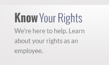 We're here to help. Learn about your rights as an employee.